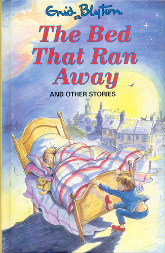 The Bed That Ran Away And Other Stories By Enid Blyton